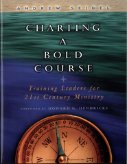 Charting a Bold Course: Training Leaders for 21st Century Ministry - eBook  -     By: Andrew Seidel