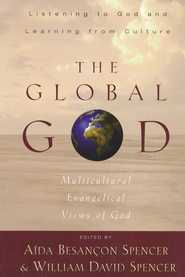 Global God, The: Multicultural Evangelical Views of God  -     By: Aida Besancon Spencer, William David Spencer
