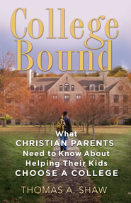 College Bound: What Christian Parents Need to Know About Helping their Kids Choose a College - eBook  -     By: Thomas A. Shaw