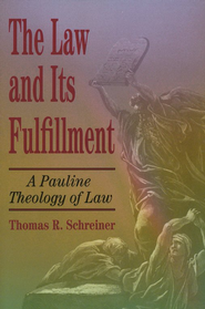 The Law and Its Fulfillment: A Pauline Theology of Law   -     By: Thomas R. Schreiner
