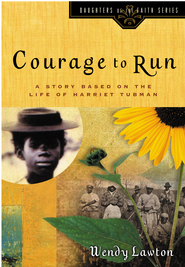 Courage to Run: A Story Based on the Life of Harriet Tubman - eBook  -     By: Wendy Lawton