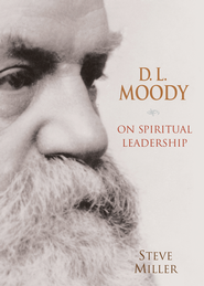 D.L. Moody on Spiritual Leadership - eBook  -     By: Steve Miller