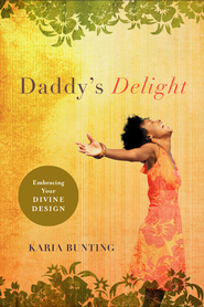 Daddy's Delight: Embracing Your Divine Design - eBook  -     By: Karia Bunting