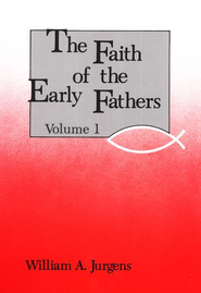 Faith of the Early Fathers, 3 Volumes   -              By: William A. Jurgens