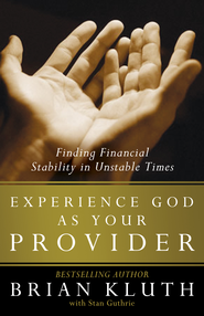 Experience God as Your Provider: Finding Financial Stability in Unstable Times - eBook  -     By: Brian Kluth