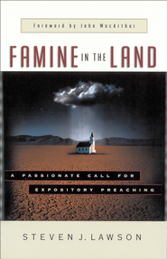 Famine in the Land: A Passionate Call for Expository Preaching - eBook  -     By: Steven J. Lawson