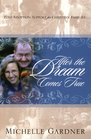 After the Dream Comes True: Post-Adoption Support for Christian Families  -     By: Michelle Garner