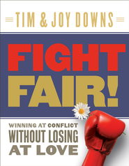 Fight Fair: Winning at Conflict without Losing at Love - eBook  -     By: Tim Downs, Joy Downs