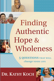 Finding Authentic Hope and Wholeness: 5 Questions That Will Change Your Life - eBook  -     By: Kathy Koch