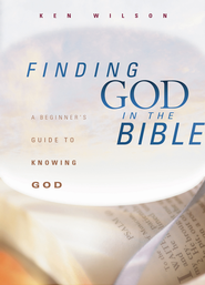 Finding God in the Bible: A Beginner's Guide to Knowing God - eBook  -     By: Ken Wilson
