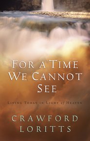 For a Time We Cannot See: Living Today in Light of Heaven - eBook  -     By: Crawford Loritts