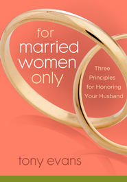 For Married Women Only: Three Principles for Honoring Your Husband Intimacy - eBook  -     By: Tony Evans