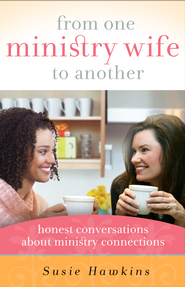 From One Ministry Wife to Another: Honest Conversations about Ministry Connections - eBook  -     By: Susie Hawkins