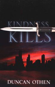 Kindness Kills  -              By: Duncan Othen