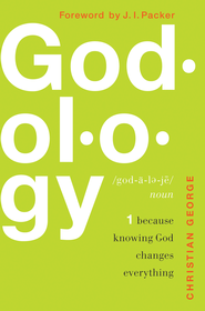 Godology: Because Knowing God Changes Everything - eBook  -     By: Christian George