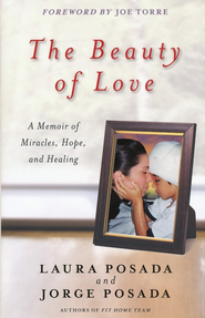 The Beauty of Love: A Memoir of Miracles, Hope and   Healing  -     By: Laura Posada, Jorge Posada