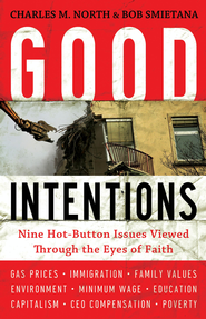 Good Intentions: Nine Hot-Button Issues Viewed Through the Eyes of Faith - eBook  -     By: Charles North, Bob Smietana