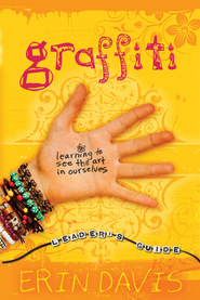 Graffiti Leader's Guide: Learning to See the Art in Ourselves - eBook  -     By: Erin Davis