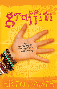 Graffiti: Learning to See the Art in Ourselves - eBook  -     By: Erin Davis