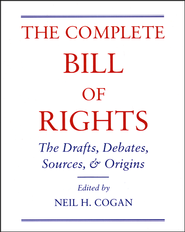 The Complete Bill of Rights: The Drafts, Debates, Sources, and Origins  -     By: Neil H Cogan
