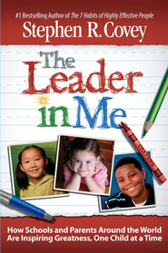 The Leader In Me: How Extraordinary Everyday Schools Are Inspiring Greatness, One Child At A Time  -     By: Stephen R. Covey