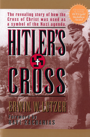 Hitler's Cross: The Revealing Story of How the Cross of Christ was Used as a symbol of the Nazi Agenda - eBook  -     By: Erwin W. Lutzer