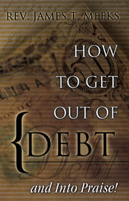 How to Get Out Of Debt... And Into Praise - eBook  -     By: James Meeks