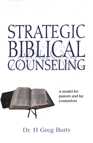 Strategic Biblical Counseling  -     By: Dr. H Greg Burts