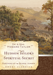 Hudson Taylor's Spiritual Secret - eBook  -     By: Dr. Howard Taylor, Mrs. Howard Taylor