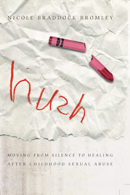 Hush: Moving From Silence to Healing After Childhood Sexual Abuse - eBook  -     By: Nicole Braddock Bromley
