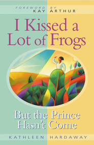 I Kissed a Lot of Frogs: But the Prince Hasn't Come - eBook  -     By: Kathleen Hardaway