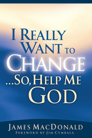 I Really Want to Change...So, Help Me God - eBook  -     By: James MacDonald