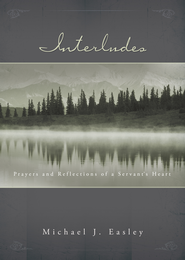 Interludes: Prayers and Reflections of a Servant's Heart - eBook  -     By: Michael J. Easley