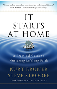It Starts at Home: A Practical Guide to Nurturing Lifelong Faith - eBook  -     By: Kurt Bruner, Steve Stroope