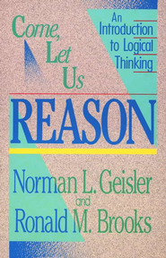 Come, Let Us Reason: An Introduction to Logical Thinking  -     By: Norman L. Geisler, Ronald Brooks