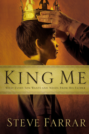 King Me: What Every Son Wants and Needs From His Father - eBook  -     By: Steve Farrar