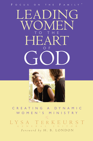 Leading Women to the Heart of God: Creating a Dynamic Women's Ministry - eBook  -     By: Lysa TerKeurst