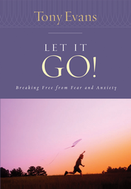 Let it Go!: Breaking Free From Fear and Anxiety - eBook  -     By: Tony Evans