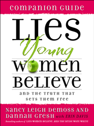 Lies Young Women Believe Companion Guide: And the Truth That Sets Them Free - eBook  -     By: Nancy Leigh DeMoss, Dannah Gresh