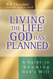 Living the Life God Has Planned: A Guide to Knowing God's Will - eBook  -     By: Bill Thrasher