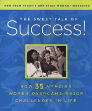 The Sweet Talk of Success! How 35 Amazing Women   Overcame Major Challenges in Life  -     By: Today's Christian Woman