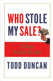 Who Stole My Sale? 37 Ways to Close the Sale   -     By: Todd Duncan