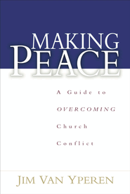 Making Peace: A Guide to Overcoming Church Conflict - eBook  -     By: Jim Van Yperen