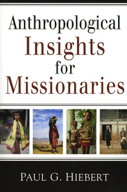 Anthropological Insights for Missionaries            -     By: Paul G. Hiebert