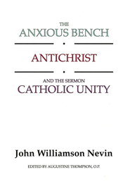 The Anxious Bench, Antichrist and the Sermon Catholic Unity  -     Edited By: Augustine Thompson     By: John Williamson Nevin
