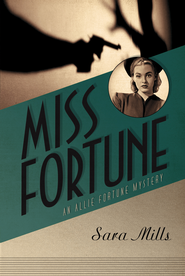 Miss Fortune - eBook Allie Fortune Mystery Series #1  -     By: Sara Mills