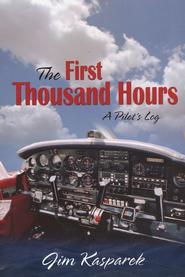 The First Thousand Hours: A Pilot's Log  -              By: Jim Kasparek