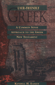 User-Friendly Greek: A Common Sense Approach to the  Greek New Testament  -     By: Kendell H. Easley