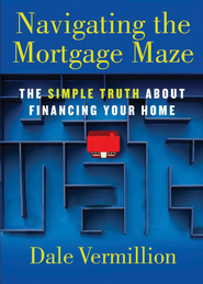 Navigating the Mortgage Maze: The Simple Truth About Financing Your Home - eBook  -     By: Dale Vermillion