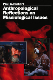 Anthropological Reflections on Missiological Issues  -     By: Paul G. Hiebert
